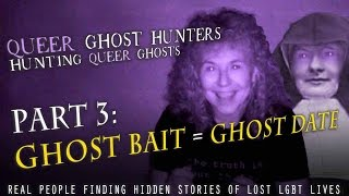 QUEER Ghost Hunters-Hunt QUEER Ghosts!  PART 3: Ghost Bait = Ghost DATE!