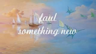 faul - something new ( lyrics)