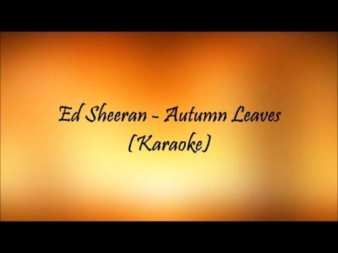 Ed Sheeran  - Autumn Leaves(Karaoke)