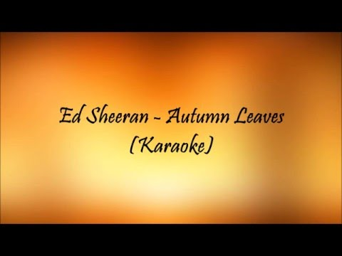 Ed Sheeran  - Autumn Leaves(Karaoke)