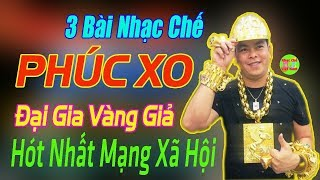 3 Bài Nhạc Chế Phúc XO | Đại Gia Vàng Giả | Hót Nhất Mạng Xã Hội Việt Nam.