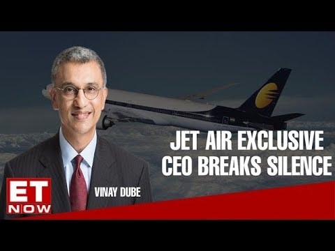 Jet Airways CEO Vinay Dube breaks silence on Jet crisis | ET Now EXCLUSIVE