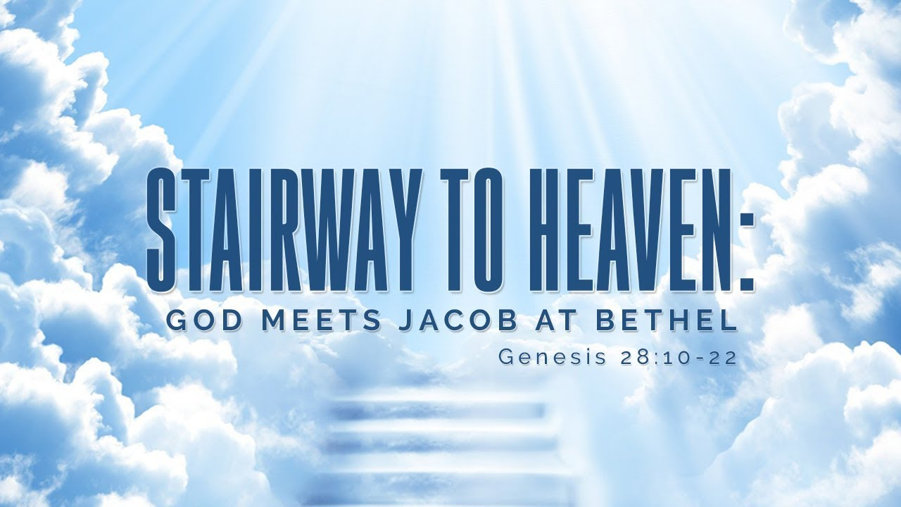 The Stairway to Heaven: God Meets Jacob at Bethel (Genesis 28:10-22)