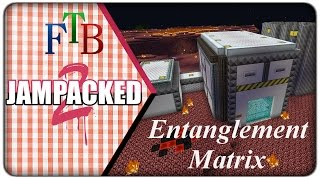 [First Look] FTB JamPacked 2 :: Entanglement Matrix
