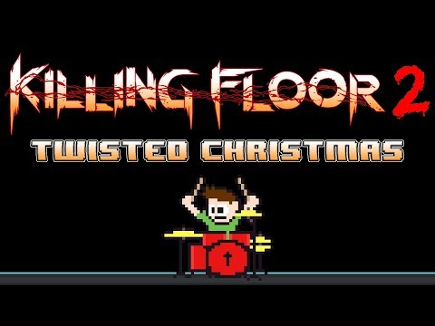 Killing Floor 2 - Twisted Christmas (Drum Cover) -- The8BitDrummer