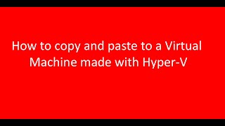 How to copy and paste to a Virtual Machine made with Hyper-V
