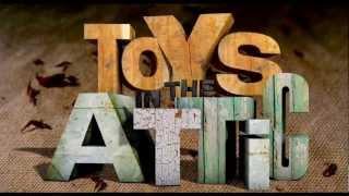 Toys In The Attic ~ Trailer