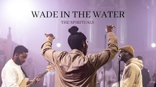 Wade in the Water: Live | The Spirituals (Official Music Video)