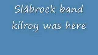 "Slåbrock band  ""Kilroy was here"""