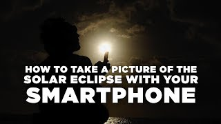 How to take a picture of the solar eclipse with your smartphone