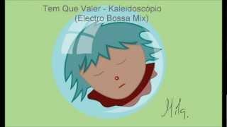 Tem Que Valer - Kaleidoscópio ( Electro Bossa Mix)
