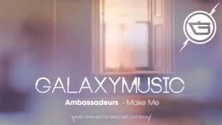Repeat youtube video Ambassadeurs - Make Me