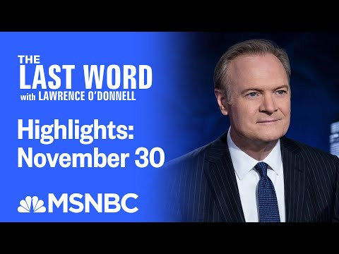 Watch The Last Word With Lawrence O'Donnell Highlights: November 30   MSNBC