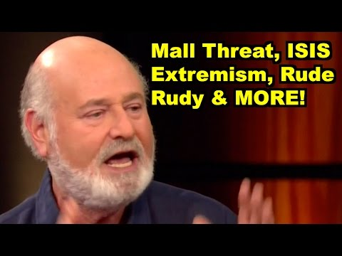 Mall, Extremism, Rude Rudy, ISIS -Rob Reiner, Bill Maher MORE! LiberalViewer Sunday Clip Round-Up 96