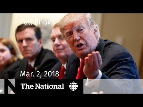 The National for Friday March 2nd, 2018 - Trump on Trade, Brexit, Oscars