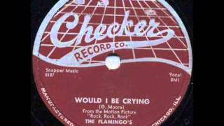 FLAMINGOS  Would I Be Crying  1956