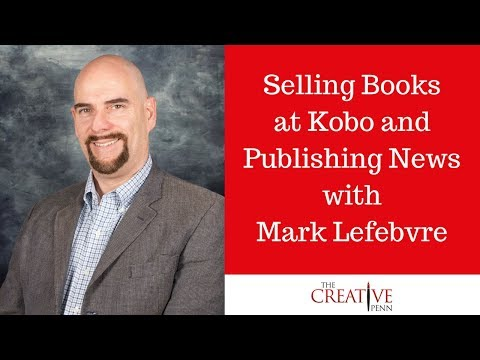 Selling Books At Kobo And Publishing News With Mark Lefebvre