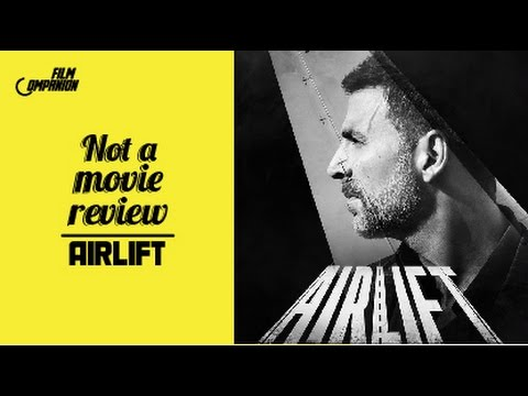 Airlift | Not A Movie Review | Sucharita Tyagi | Film Companion