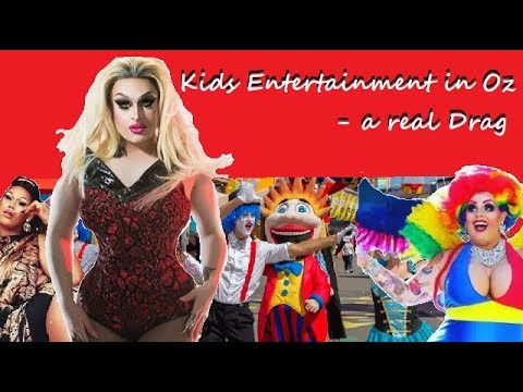 Australian Kid's Entertainment ... A Real Drag?!