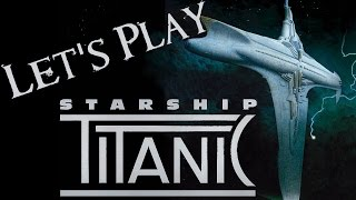 Let's Play Starship Titanic (with Mike) 01 - Maiden Voyage