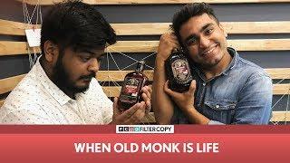 FilterCopy | When Old Monk Is Life ft. Viraj Ghelani