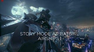 Batman: Arkham Knight - Story Mode as Batgirl (Part VII) [Airships I]