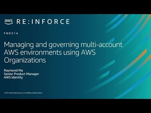 AWS re:Inforce 2019: Managing Multi-Account AWS Environments Using AWS Organizations (FND314)