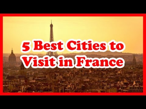 5 Best Cities to Visit in France | France Travel Guide