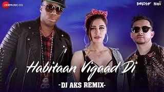 Habitaan Vigaad Di (DJ AKS Remix) | Parichay ft. Nargis Fakhri & Kardinal Offishall | Kumaar
