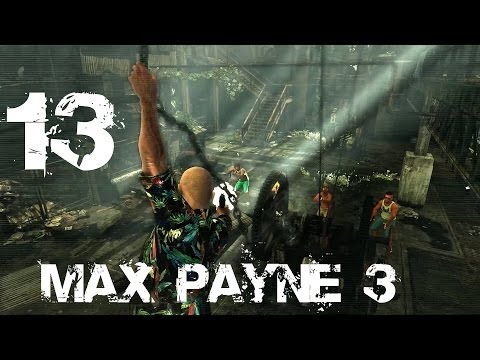 Max Payne 3 - Slum Party - #13 - Let's Play Max Payne 3