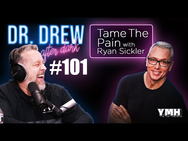 Ep. 101 Tame The Pain w/ Ryan Sickler | Dr. Drew After Dark