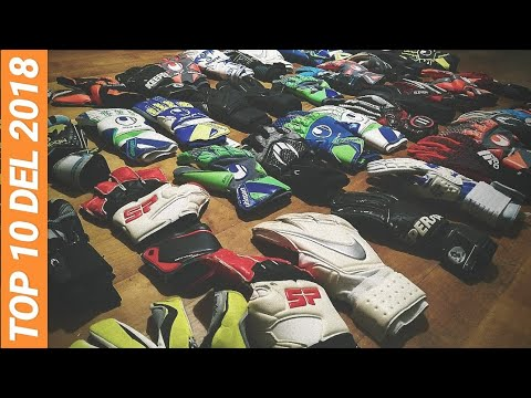 TOP 10 GOALKEEPER GLOVES 2018 | I nostri 10 guanti preferiti del 2018
