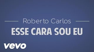 Roberto Carlos - Esse Cara Sou Eu (Official Lyric Video)