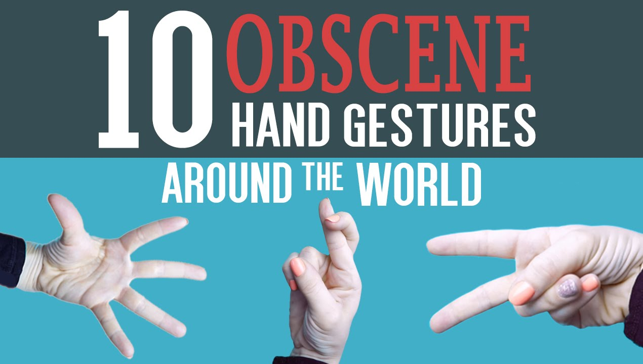 10 Obscene Hand Gestures Around The World Youtube