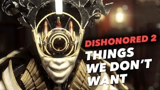 Dishonored 2: 10 Things We DON'T WANT