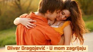 Oliver Dragojević - U mom zagrljaju (HD)