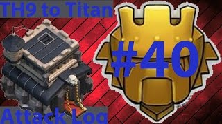 Clash Of Clans - TH9 to Titan Attack Log Episode #40 - Struggle on Champion 2