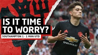 Is It Time To Worry?   Southampton 1-1 Manchester United   United Review