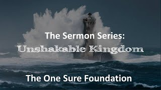 Unshakeable Kingdom: The One Sure Foundation
