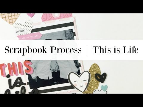 Scrapbook Process | This is Life | Ashley Laura for Hip Kit Club