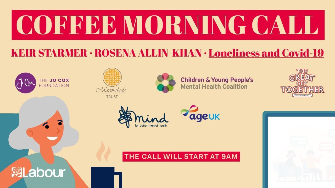 Coffee Morning Call - Loneliness and Covid-19 with Keir Starmer and Dr Rosena Allin-Khan