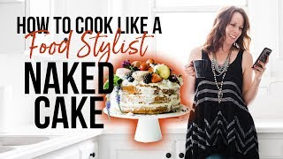 How to Cook Like a Food Stylist | Episode 5 | Naked Cake