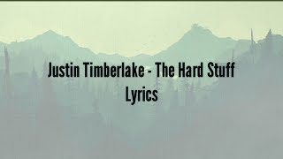 Justin Timberlake - The Hard Stuff (Lyrics)