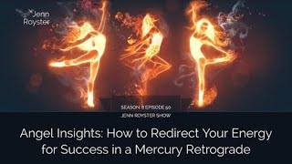 Angel Messages: How to Redirect Your Energy for Success in a Mercury Retrograde