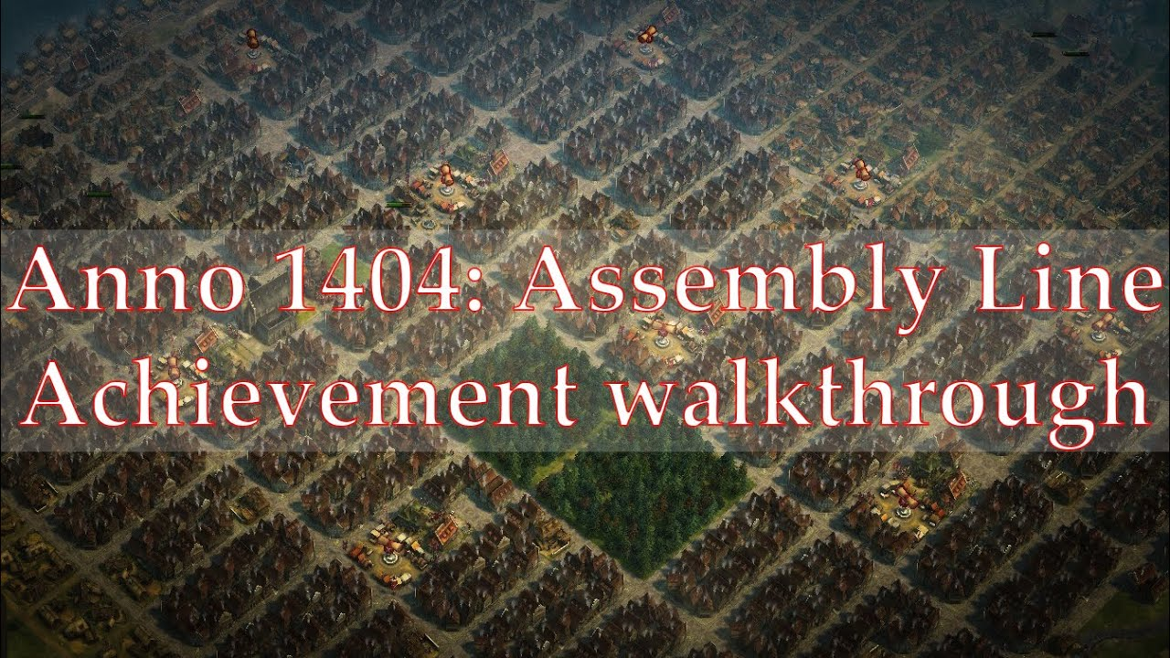Anno 1404 Efficient Building Layouts.Anno 1404 Assembly Line Achievement Walkthrough Myvideo