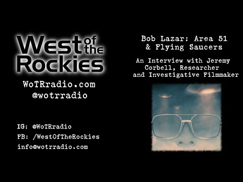 Bob Lazar: Area 51 And Flying Saucers, An Interview With Investigative Filmmaker, Jeremy Corbell