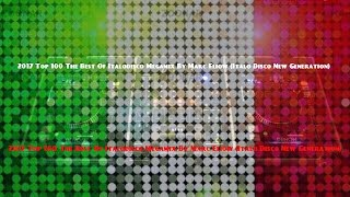 2017 Top 100 The Best Of Italodisco Megamix By Marc Eliow (Italo Disco New Generation)