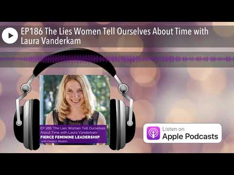 EP186 The Lies Women Tell Ourselves About Time with Laura Vanderkam