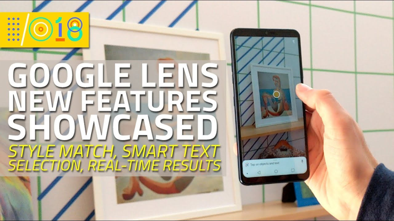 Google I/O 2018: First Look at Google Lens | Style Match, Smart Text Selection and Real-Time Results