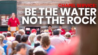 Be The Water, Not The Rock | Chapel Service
